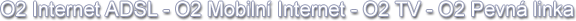 O2 Internet ADSL – O2 Mobilní internet – O2 TV – O2 Pevná linka